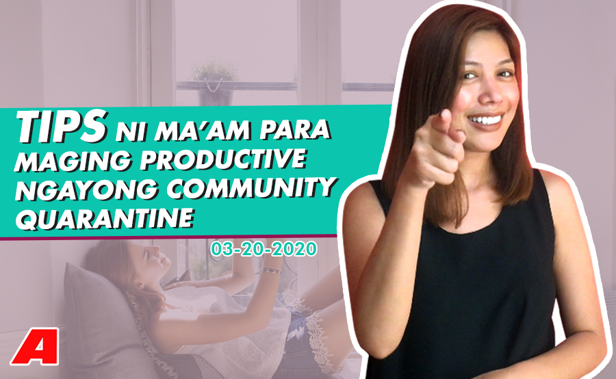 Tips ni Ma'am para maging productive sa panahon ng COMMUNITY QUARANTINE